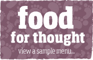 food for thought. view a sample menu...