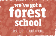 we've got a forest school. click to find out more